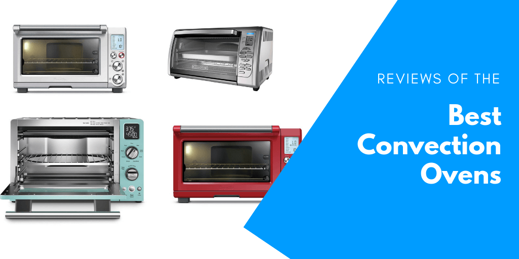 Reviews of the Best Convection Ovens