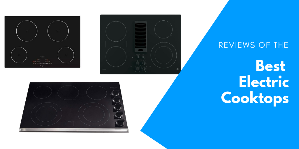 Reviews of the Best Electric Cooktops