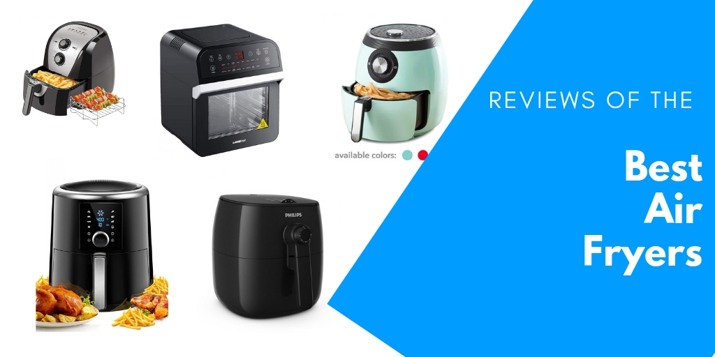 Reviews of the Best Air Fryers